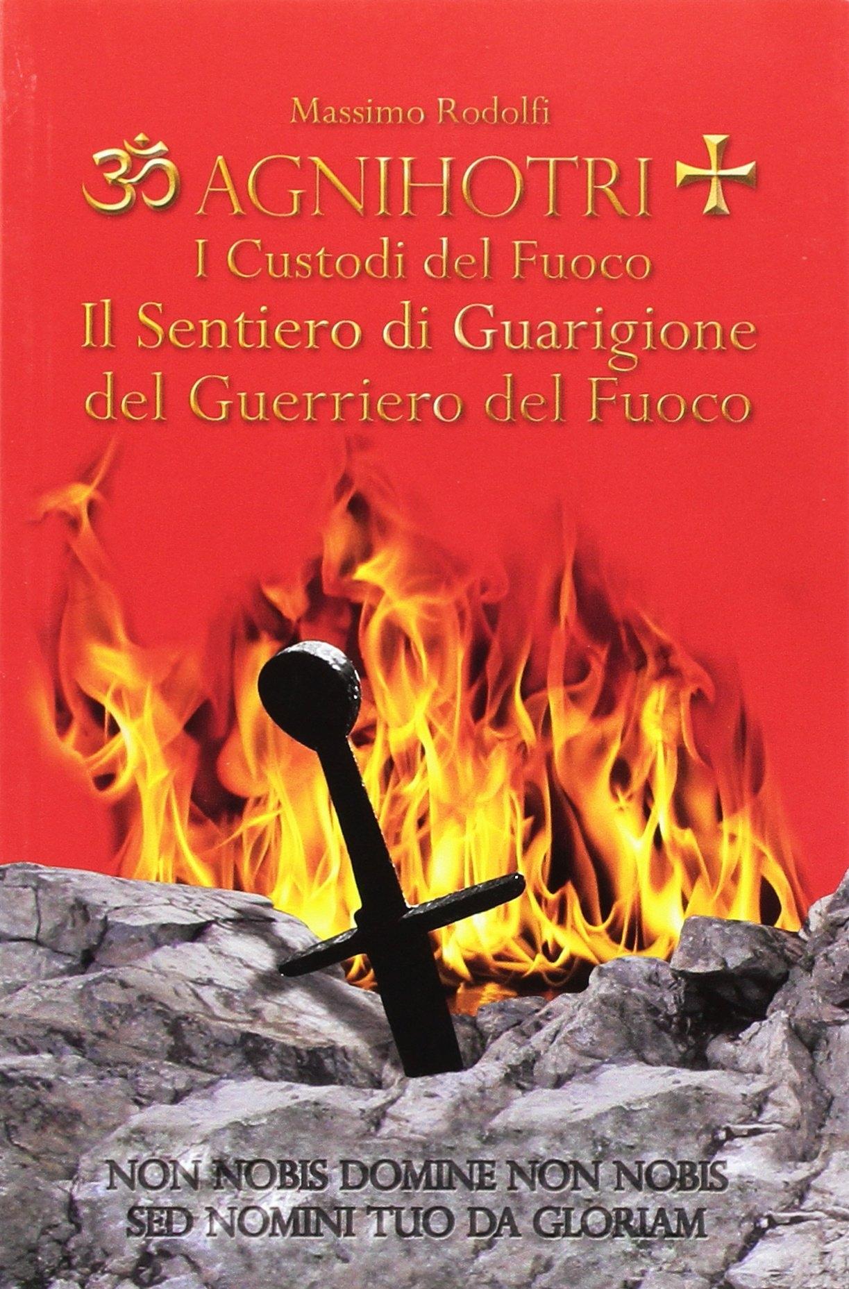 Agnihotri. I custodi del fuoco. Il sentiero di guarigione del guerriero del fuoco.