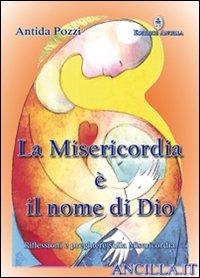 La misericordia è il nome di Dio. Riflessioni e preghiere sulla misericordia.
