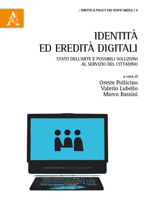 Identità ed eredità digitali. Stato dell'arte e possibili soluzioni al servizio del cittadino.