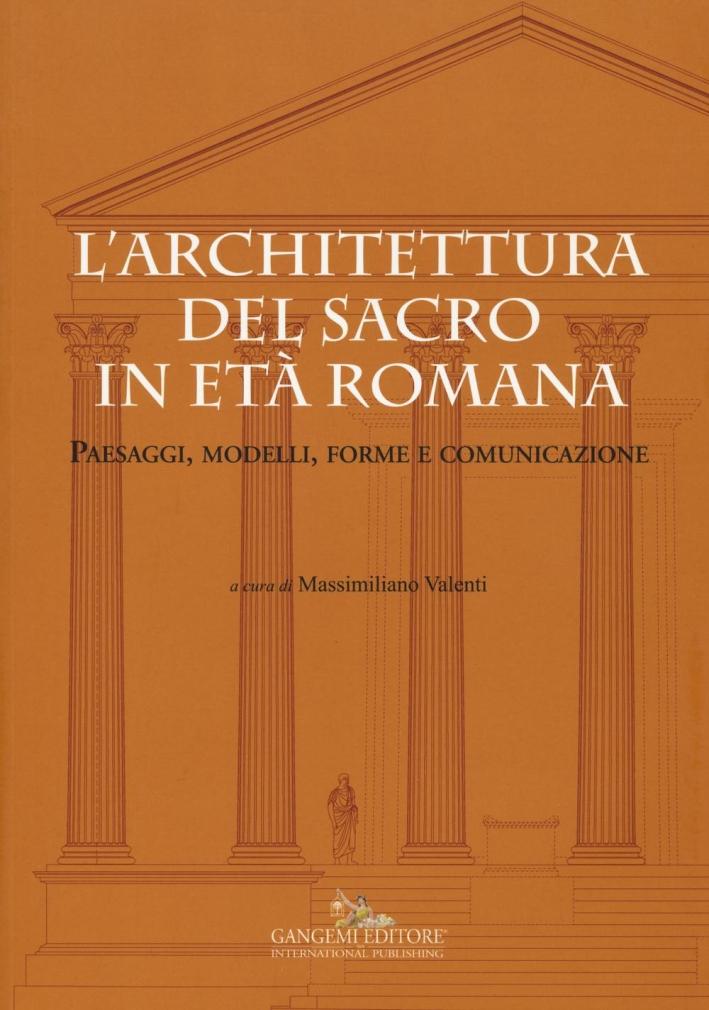 L'Architettura del Sacro in Età Romana. Paesaggi, Modelli, Forme e Comunicazione.