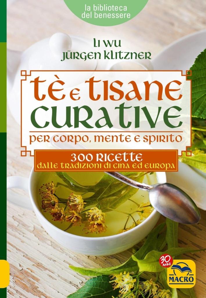 Tè e tisane curative per corpo, mente e spirito. 300 ricette dalle tradizioni di Cina ed Europa.