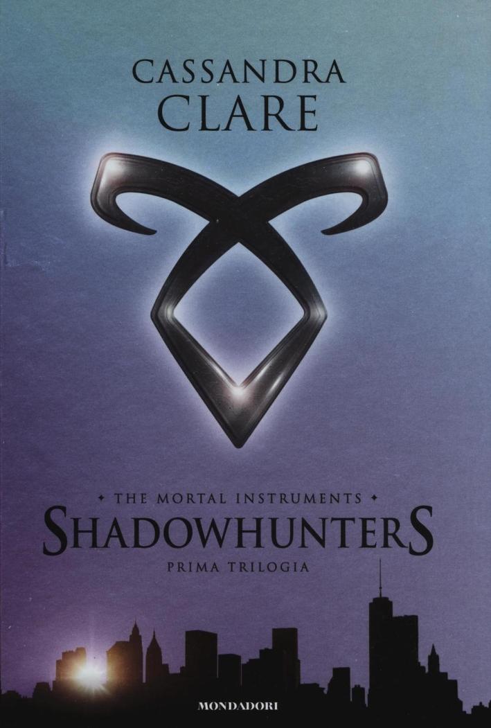 The mortal instruments. Shadowhunters. Prima trilogia: Città di ossaCittà di cenereCittà di vetro.