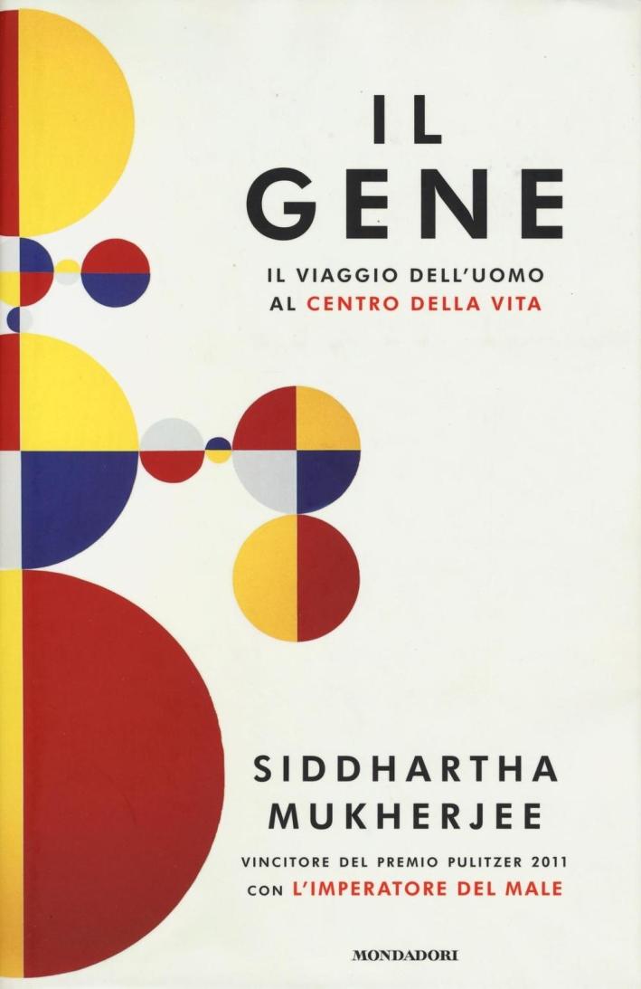 Il gene. Il viaggio dell'uomo al centro della vita.