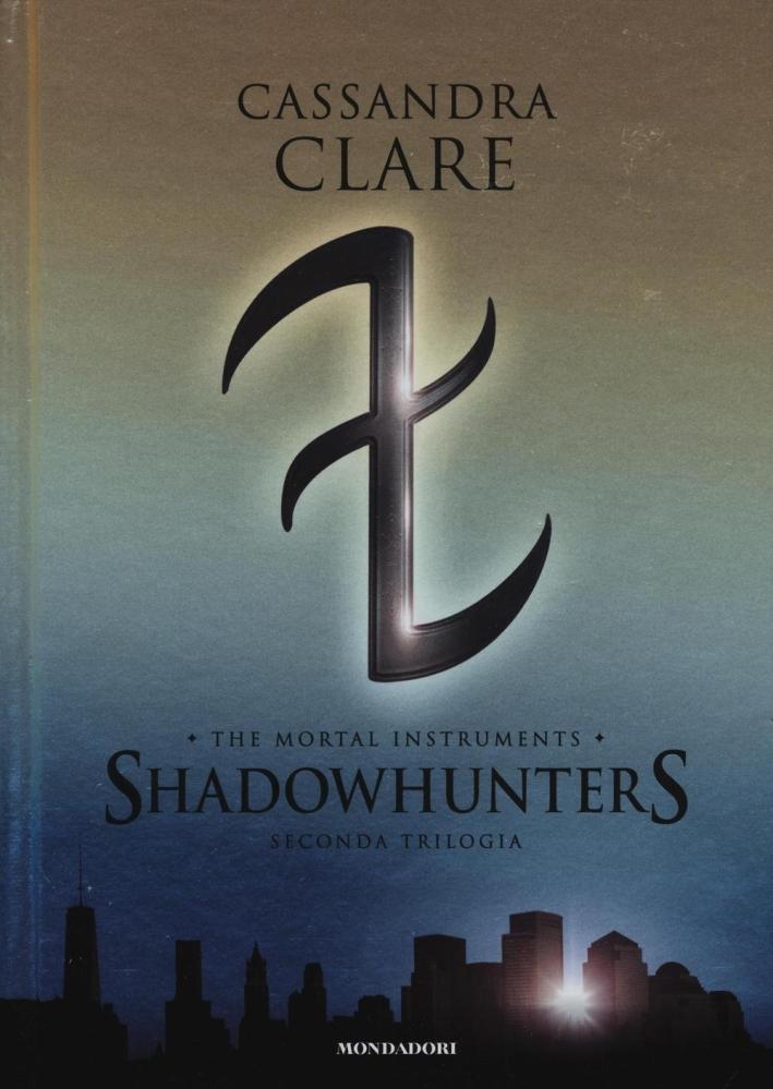 The mortal instruments. Shadowhunters. Seconda trilogia: Città degli angeli cadutiCittà delle anime perduteCittà del fuoco celeste.