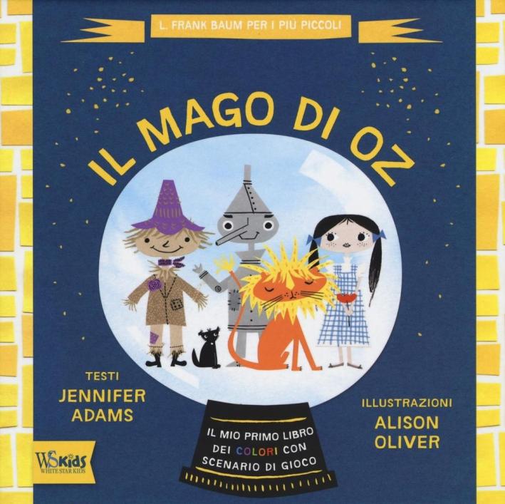 Il mago di Oz. Il mio primo libro dei colori con scenario di gioco.