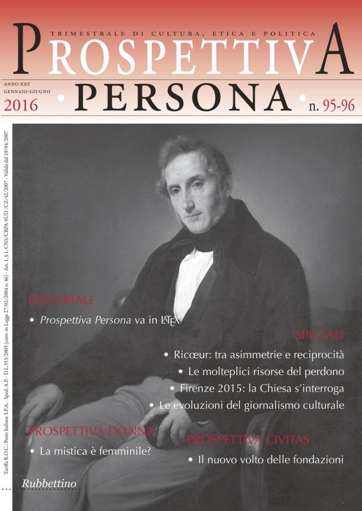 Prospettiva persona. Trimestrale di cultura, etica e politica (2016) vol. 95-96.
