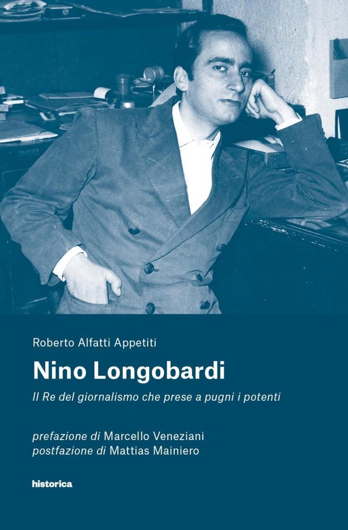 Nino Longobardi. Il Re del Giornalismo che Prese a Pugni i Potenti.