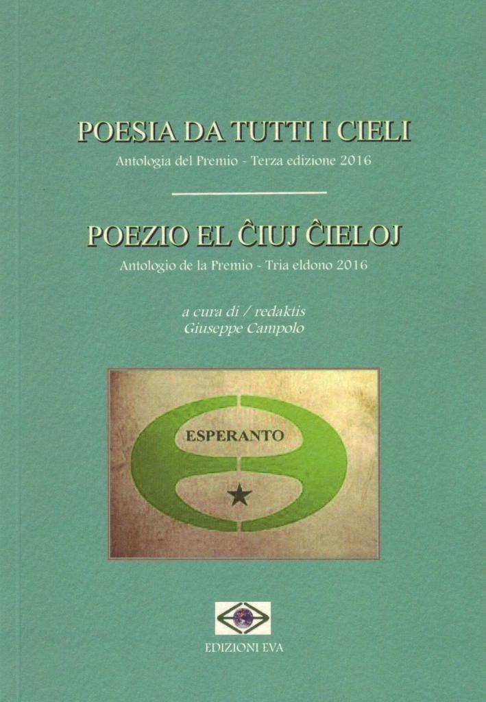 Poesia da tutti i cieli. Antologia del premio-Poezio el iuj ieloj. Antologio de la Premio. Ediz. bilingue
