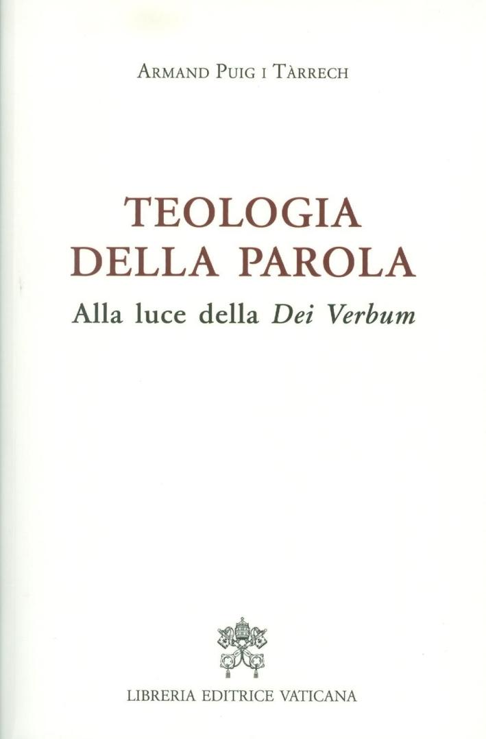 Teoogia della parola. Alla luce della Dei Verbum.