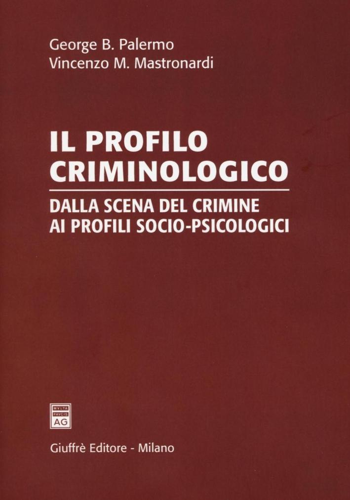 Il profilo criminologico. Dalla scena del crimine ai profili socio-psicologici.