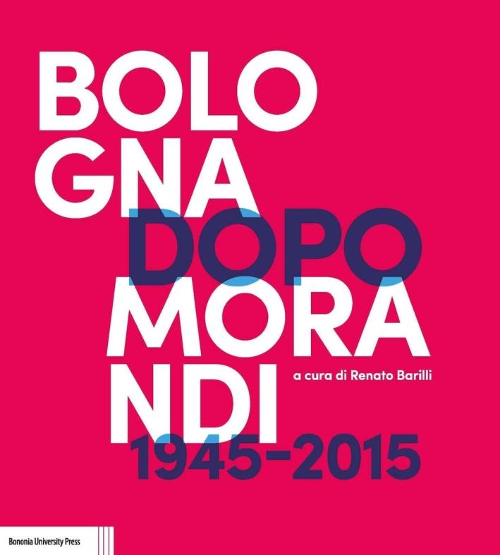 Bologna dopo Morandi 1945-2015.