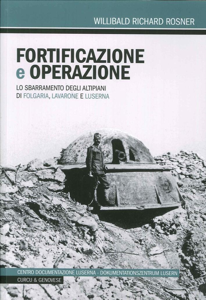 Fortificazione e Operazione. Lo Sbarramento degli Altipiani Do Folgaria, Lavarone e Liserna.