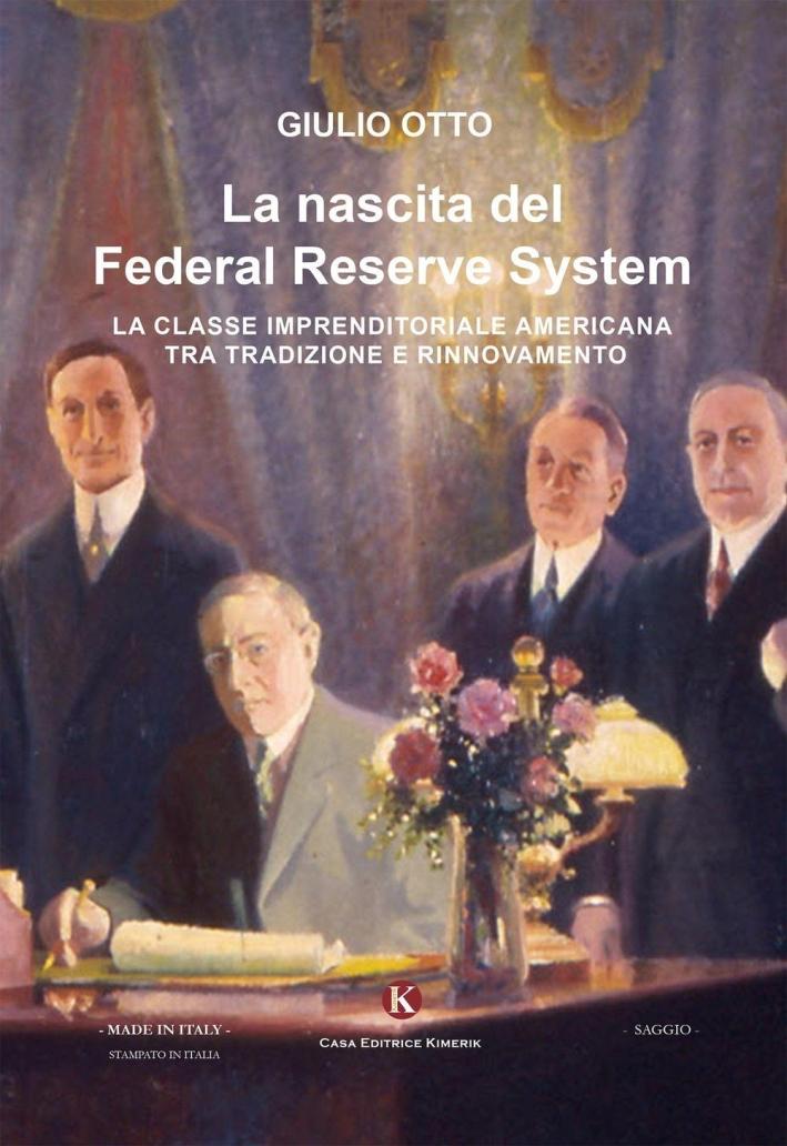 La nascita del Federal Reserve System. La classe imprenditoriale tra tradizione e rinnovamento.