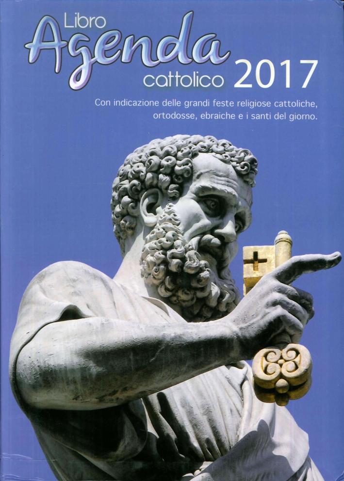Libro Agenda Cattolico 2017. Con indizcazione delle grandi feste religiose cattoliche, ortodosse, ebraiche e i santi del giorno.