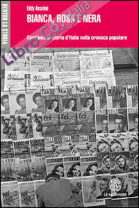 Bianca, rosa e nera. Cent'anni di storia d'Italia nella cronaca popolare.