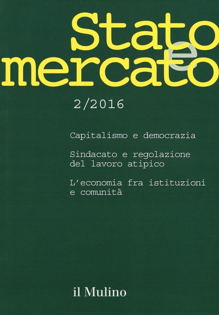 Stato e mercato. Quadrimestrale di analisi dei meccanismi e delle istituzioni sociali, politiche ed economiche (2016). Vol. 2