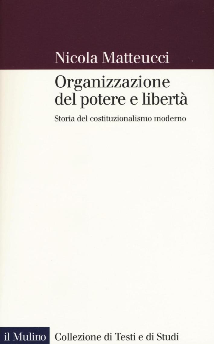 Organizzazione del potere e libertà. Storia del costituzionalismo moderno.