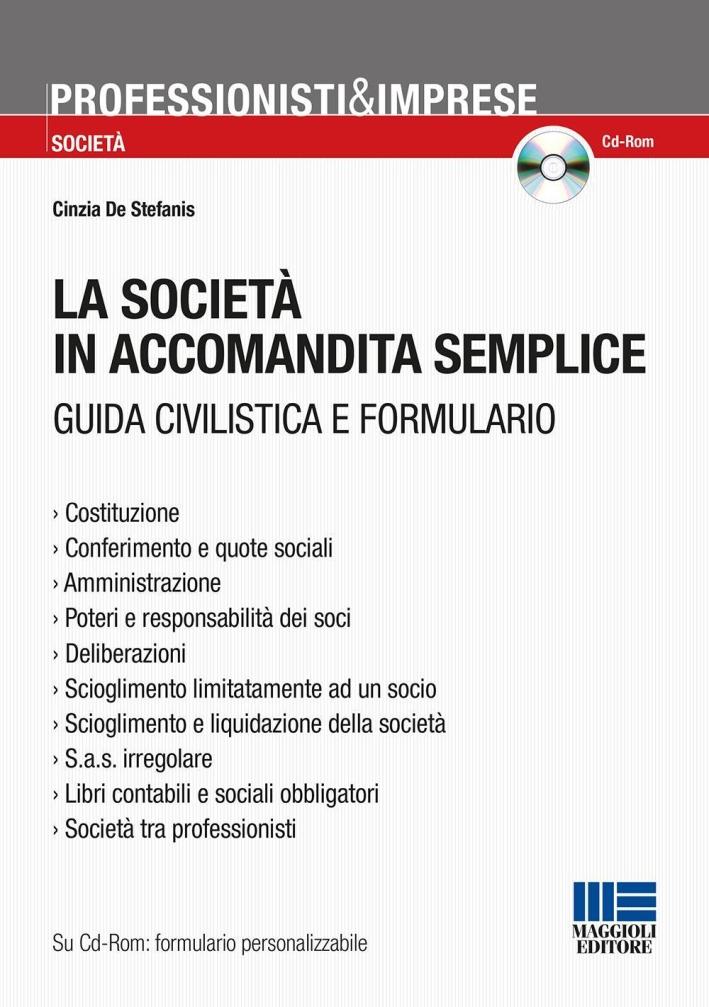 La società in accomandata semplice. Guida civilistica e formulario.