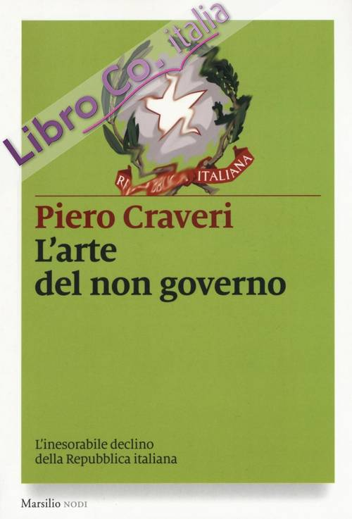 L'arte del non governo. L'inesorabile declino della Repubblica italiana.