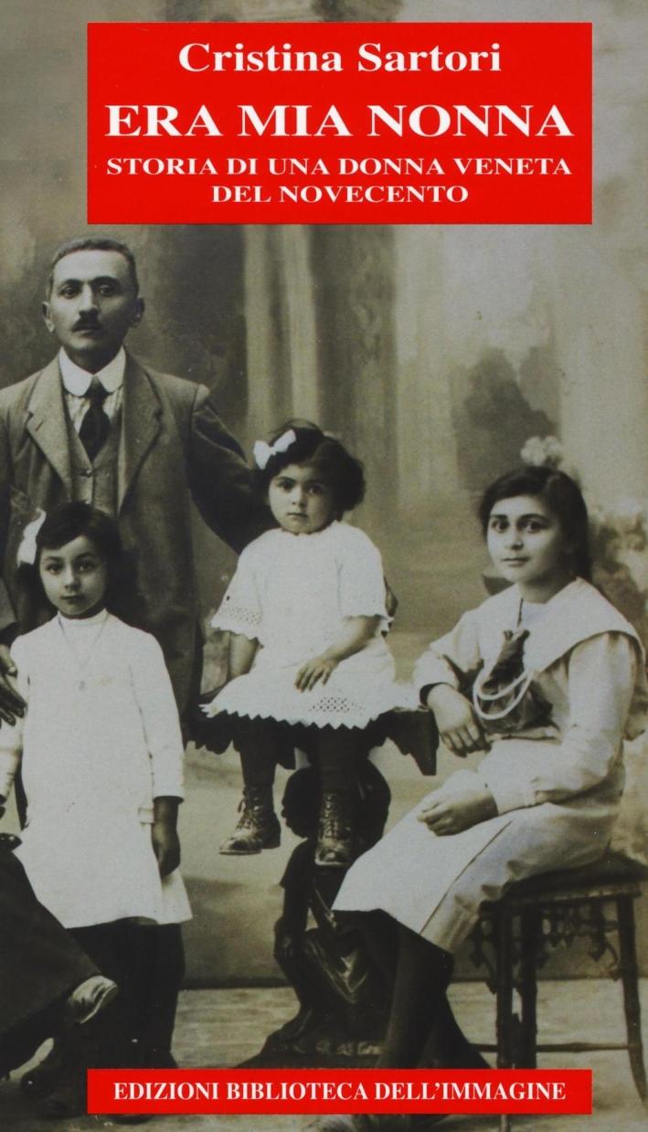 Era mia nonna. Storia di una donna veneta del Novecento.