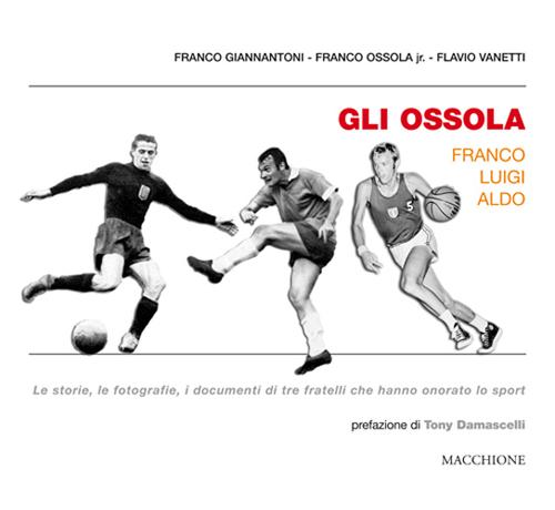 Gli Ossola: Franco Luigi Aldo. Le storie, le fotografie, i documenti di tre fratelli che hanno onorato lo sport.