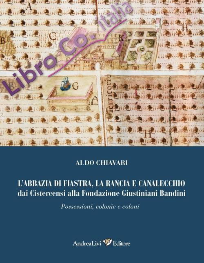 L'abbazia di Fiastra, la Rancia e Canalecchio dai Cistercensi alla Fondazione Giustiniani Bandini. Possessioni, colonne e coloni.