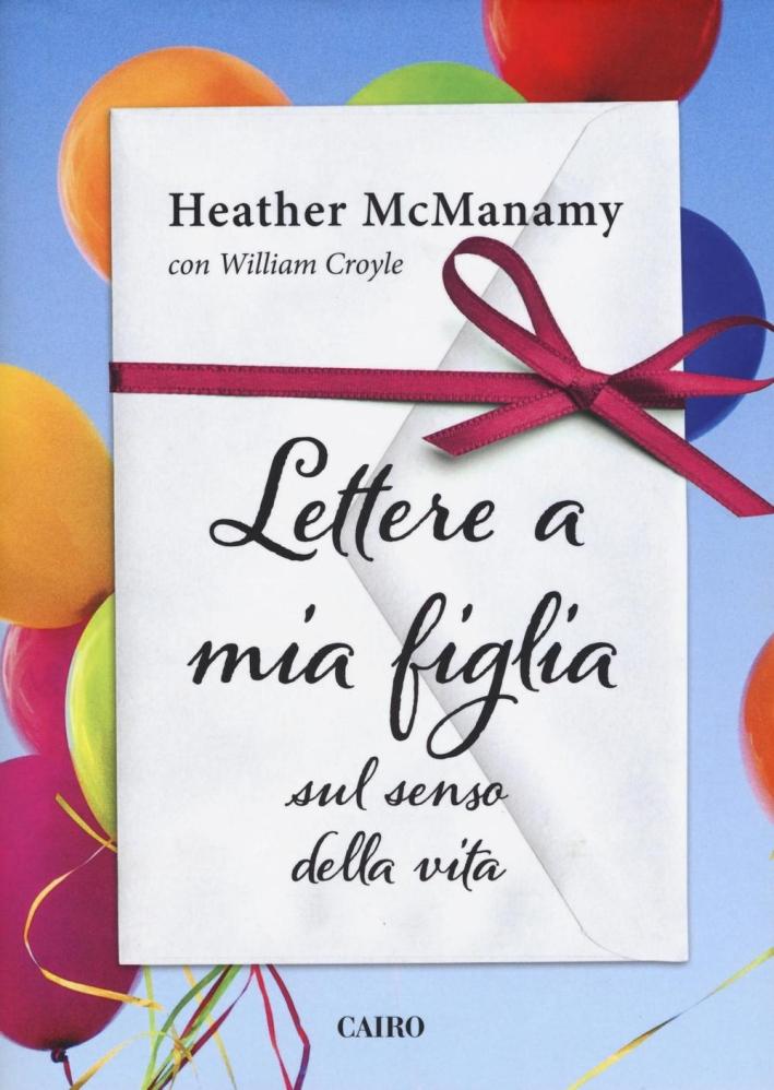 Lettere a Mia Figlia sul Senso della Vita.