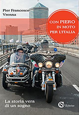 Con Piero in moto per l'Italia. La storia vera di un sogno