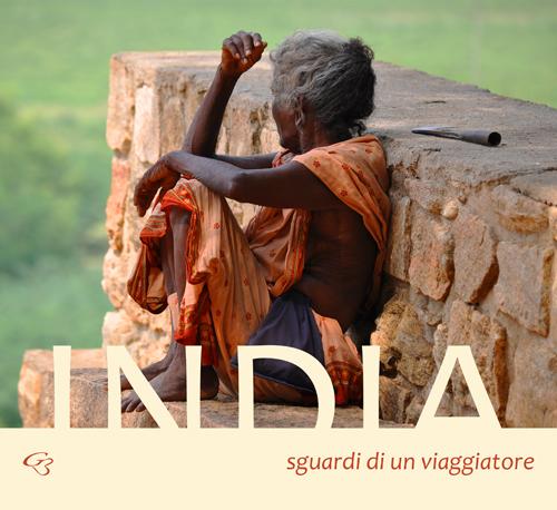India. Sguardi di un viaggiatore. Ediz. illustrata