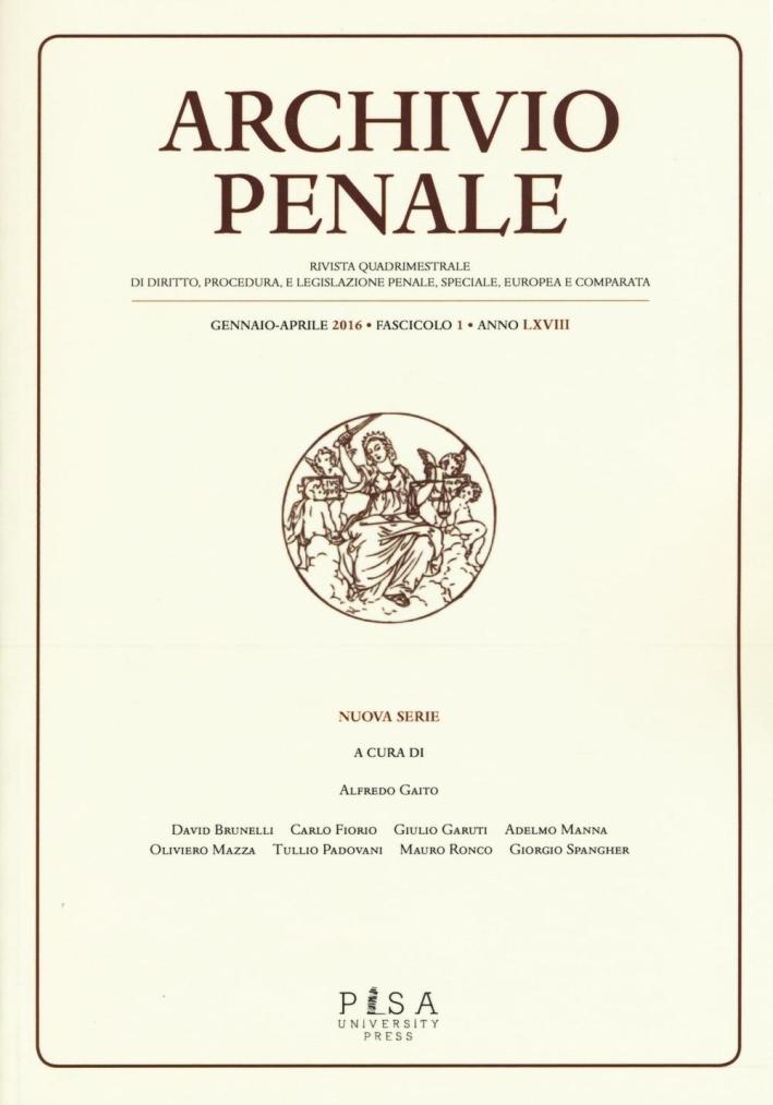 Archivio penale. Rivista quadrimestrale di diritto, procedura e legislazione penale, speciale, europea e comparata (2016). Vol. 1