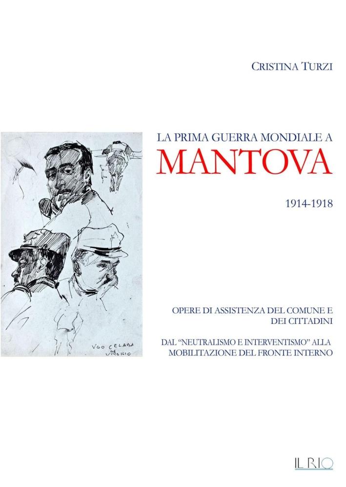 La Prima Guerra Mondiale a Mantova 1914-1918. Opere di Assistenza del Comune e dei Cittadini. dal