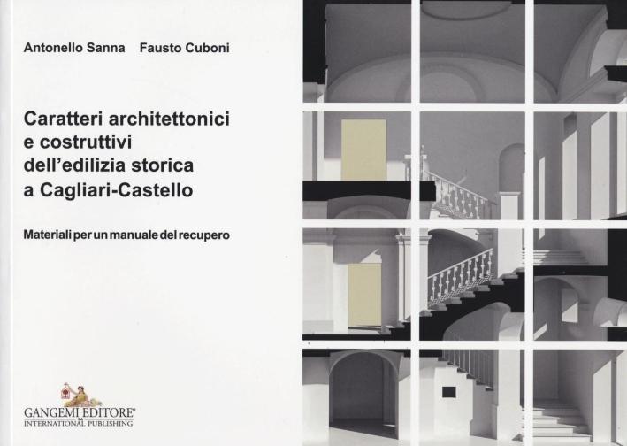 Caratteri Architettonici e Costruttivi dell'Edilizia Storica a Cagliari-Castello. Materiali per un Manuale del Recupero.