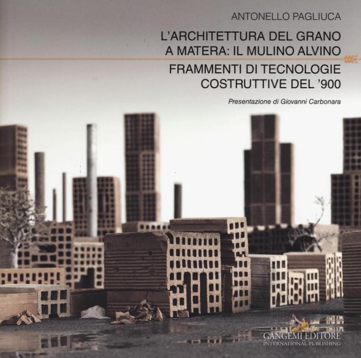 L'architettura del grano a Matera: il Mulino Alvino. Frammenti di tecnologie costruttive del '900.