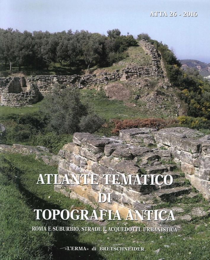 Atlante tematico di topografia antica. Roma e suburbio, strade e acquedotti, urbanistica.