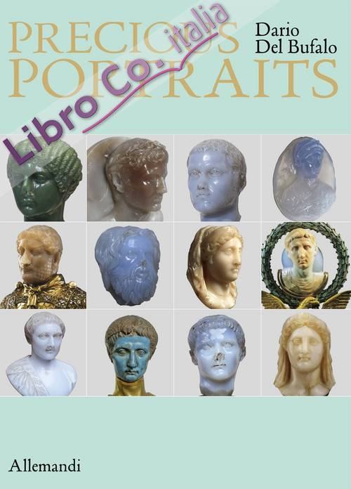 Precious Portraits. Tiny Sculptures Masterpieces of Imperial Rome, the Renaissance Taste and the Antique.