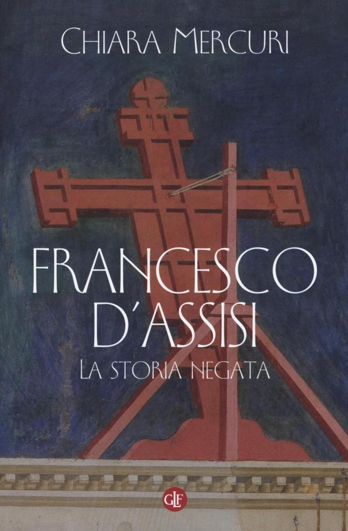 Francesco d'Assisi. La storia negata.