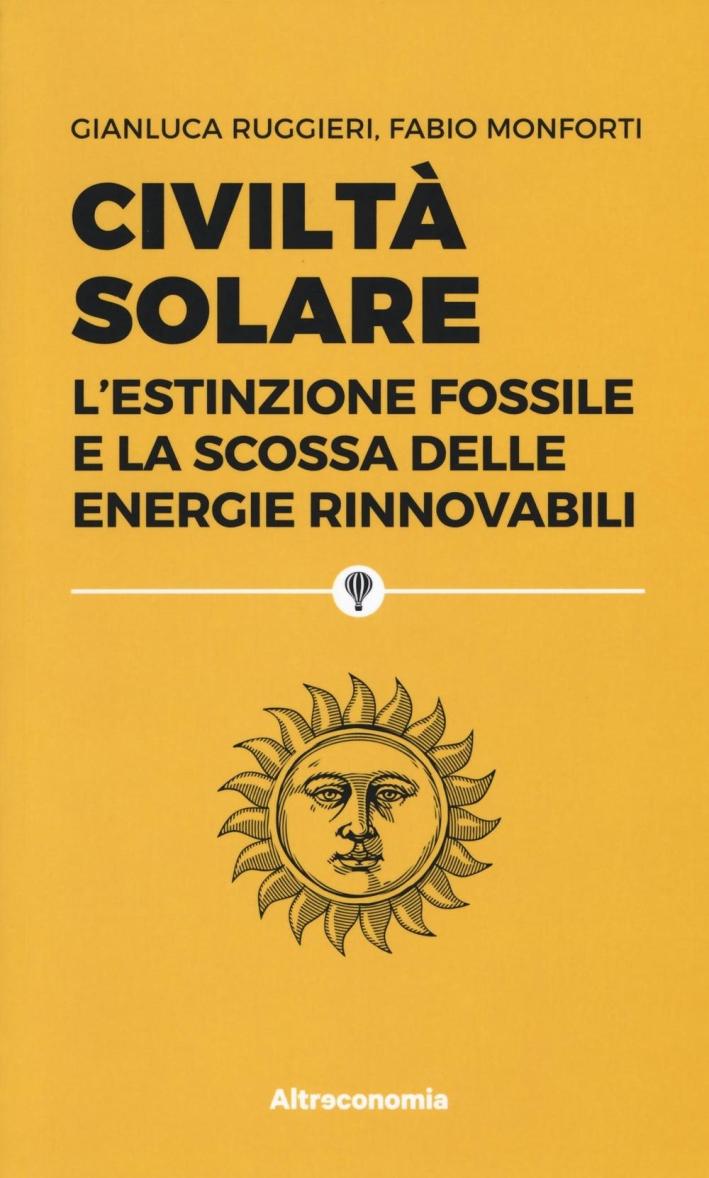 Civiltà solare. L'estinzione fossile e la scossa delle energie rinnovabili.