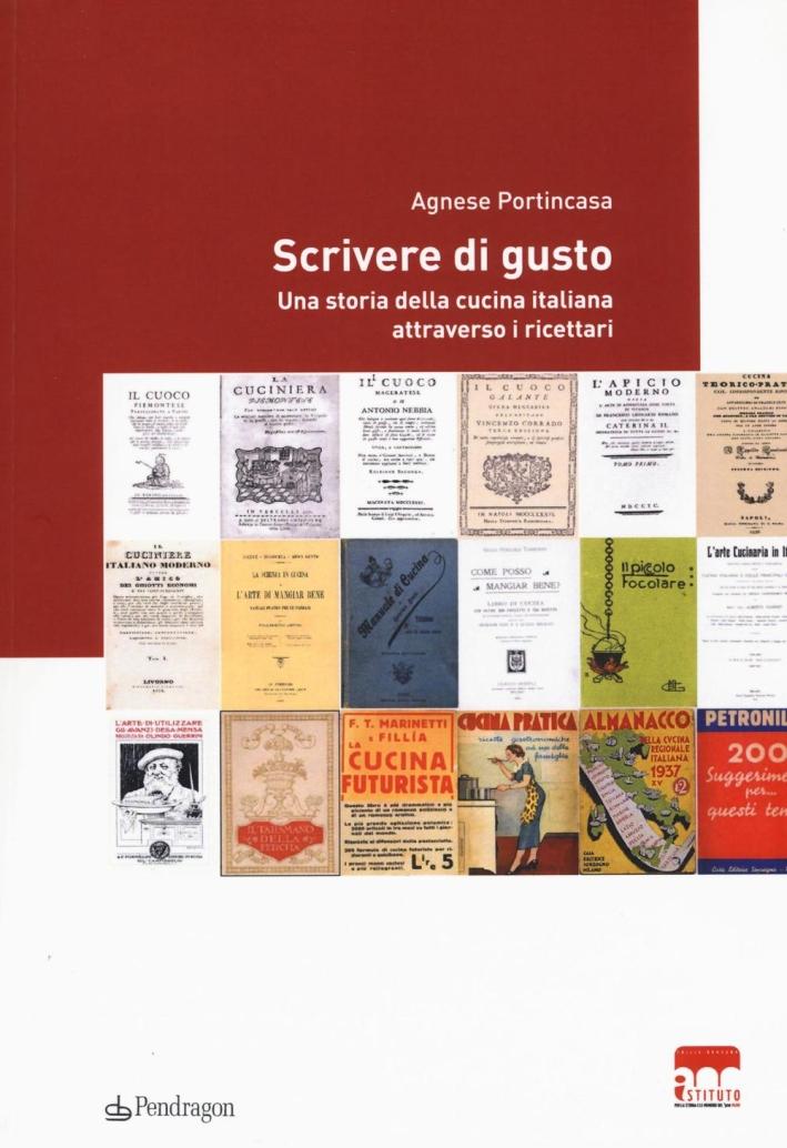 Scrivere di gusto. Una storia della cucina italiana attraverso i ricettari 1776-1943.