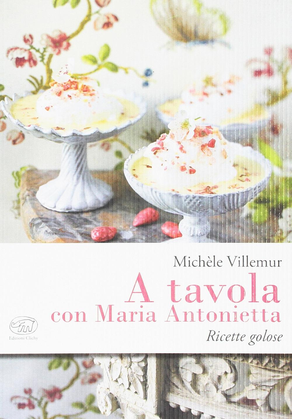 A tavola con Maria Antonietta. Le ricette della corte di Versailles.