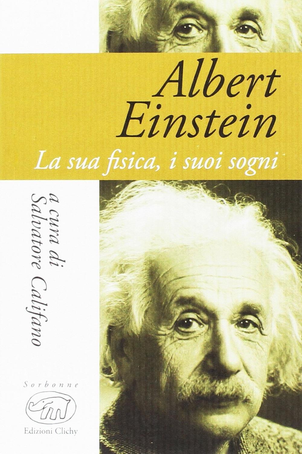 Albert Einstein. La sua fisica, i suoi sogni.