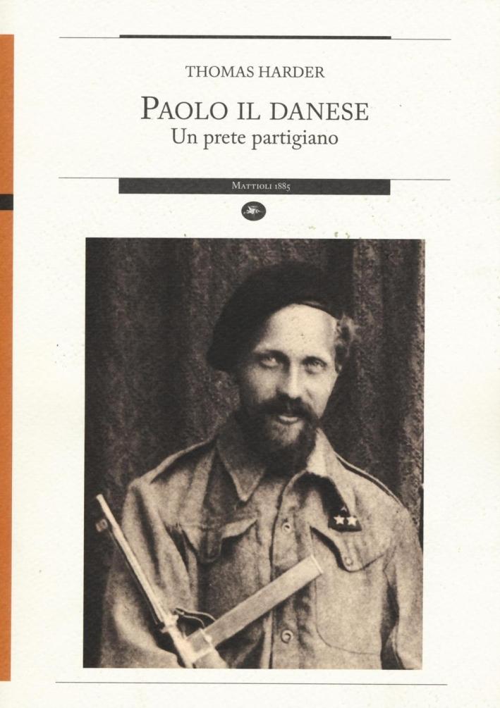 Paolo il Danese. Un Prete Partigiano.