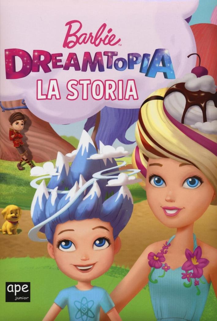 Barbie Dreamtopia. La storia. Ediz. a colori