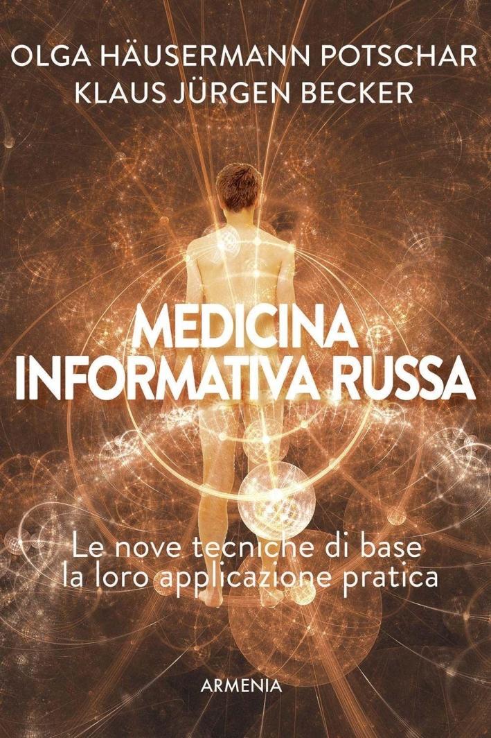 Medicina informativa russa. Le nove tecniche di base e la loro applicazione pratica.