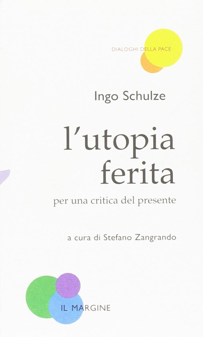 L'utopia ferita. Per una critica del presente.