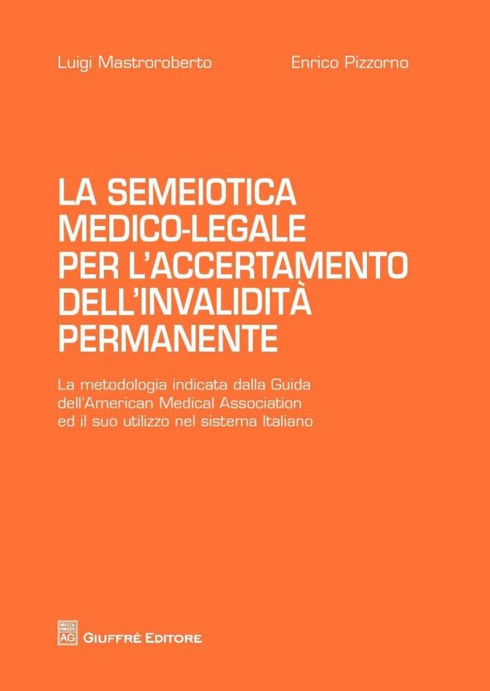 La semiotica medico-legale per l'accertamento dell'invalidità permanente. La metodologia indicata dalla guida dell'American Medical Assiciation...