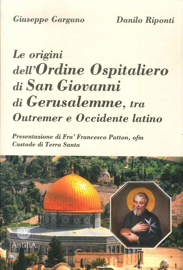 Le Origini Dell'Ordine Ospitaliero di San Giovanni di Gerusalemme, tra Outremer e Occidente Latino.