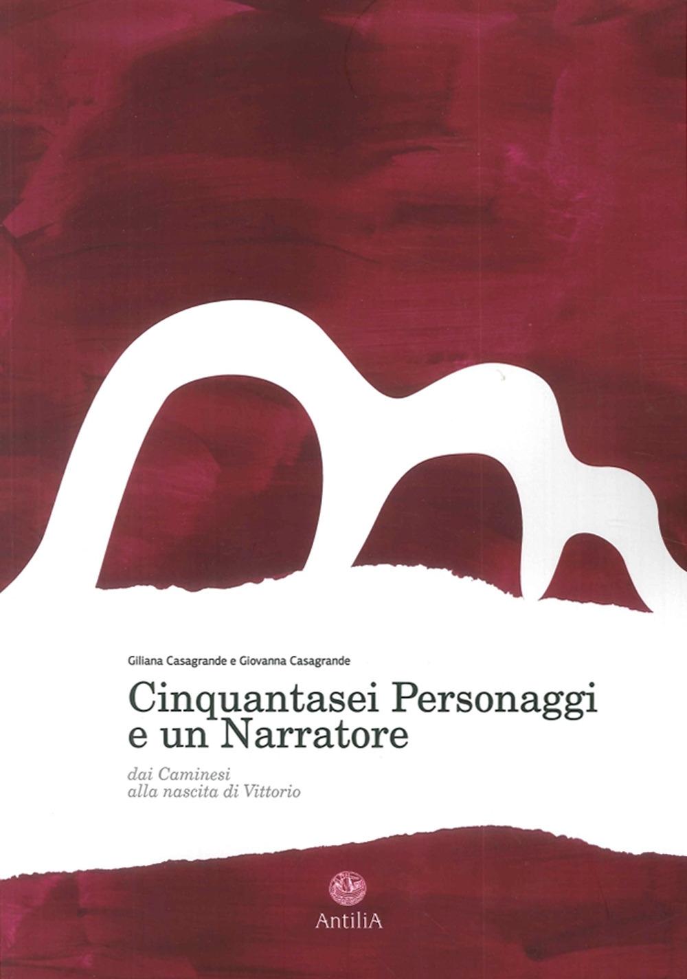 Cinquantasei Personaggi e un Narratore. Dai Caminesi alla Nascita di Vittorio.