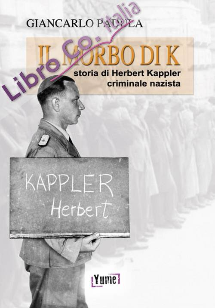 Il Morbo di K. Storia di Herbert Kappler, Criminale Nazista.