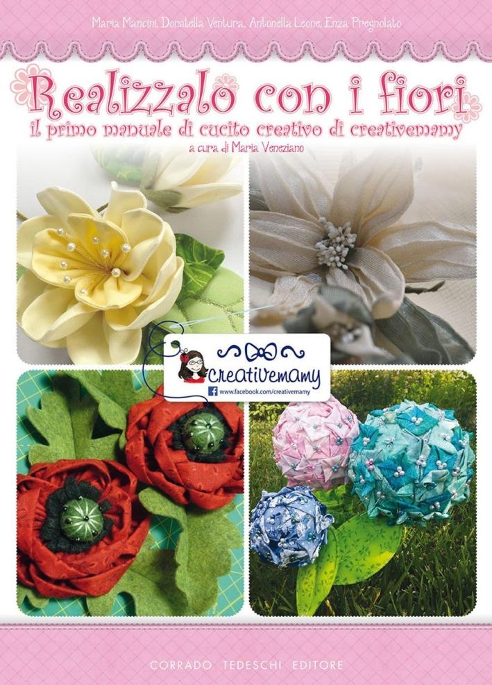 Realizzalo con i fiori. Il primo manuale di cucito creativo di creativemamy.