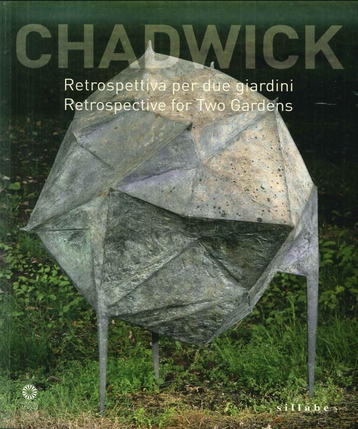 Chadwick. Retrospettiva per Due Giardini. Retrospective For Two Gardens.